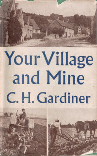 C.H. Gardiner, Your Village and Mine, 1944.