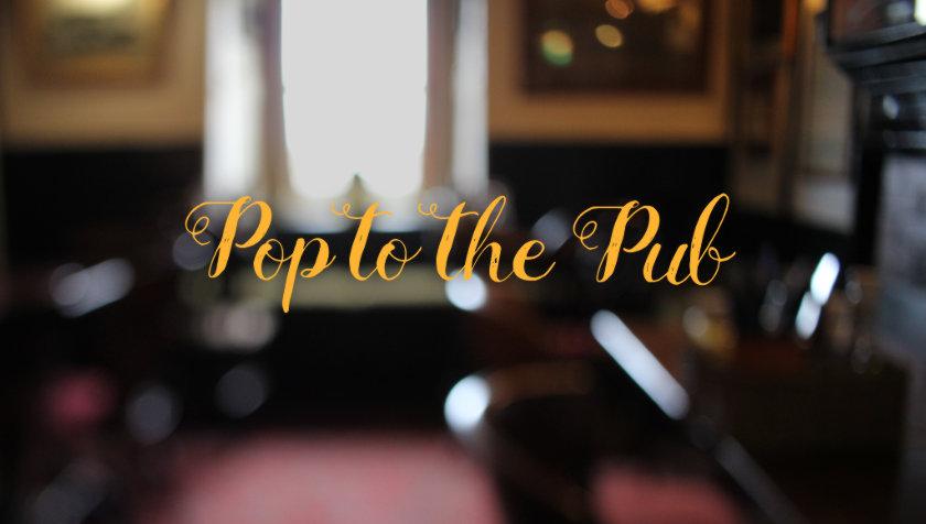 'Pop to the Pub'.