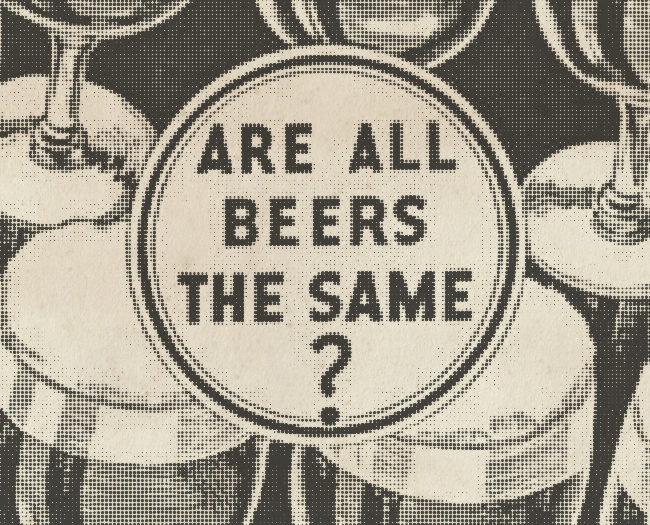 """Are All Beers The Same?"""