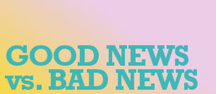 Good News vs. Bad News.