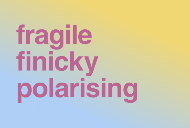 "Text illustration: ""FRAGILE FINICKY POLARISING""."