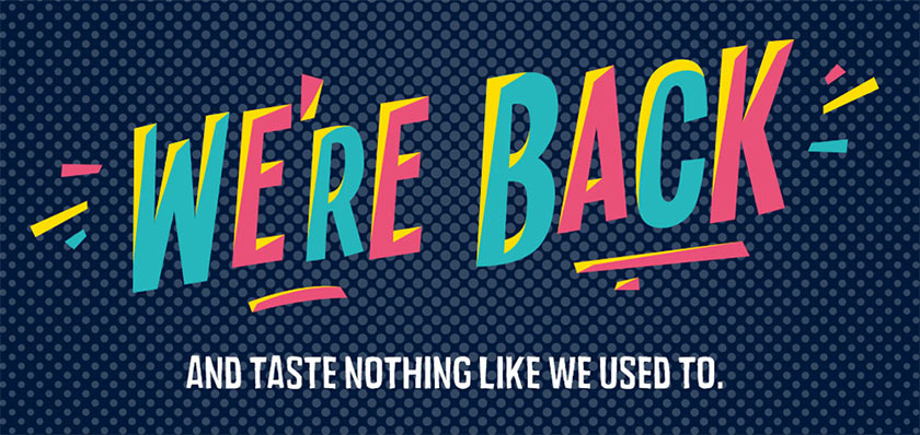 We're back and taste nothing like we used to.